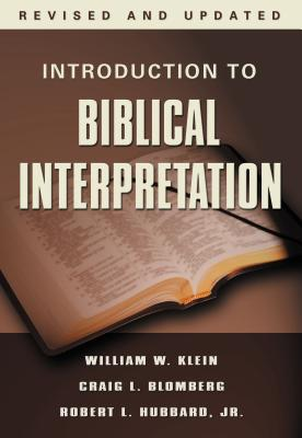Introduction to Biblical Interpretation - Klein, William W, Dr., and Blomberg, Craig L, Dr., and Hubbard, Robert L, Dr., Jr.