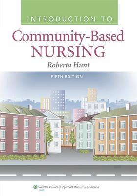 Introduction to Community Based Nursing - Hunt, Roberta, RN, Msn