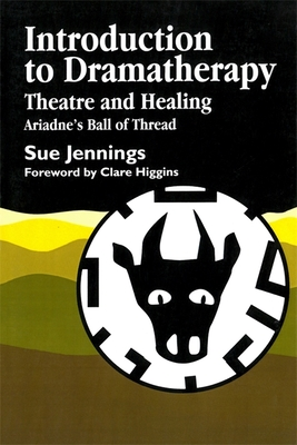 Introduction to Dramatherapy: Theatre and Healing - Ariadne's Ball of Thread - Jennings, Sue