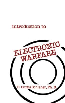 Introduction to Electronic Warfare - Schleher, D Curtis, Ph.D.