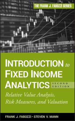 Introduction to Fixed Income Analytics: Relative Value Analysis, Risk Measures and Valuation - Fabozzi, Frank J., and Mann, Steven V.