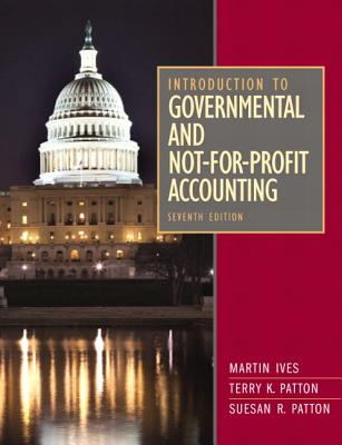 Introduction to Governmental and Not-for-Profit Accounting: United States Edition - Ives, Martin, and Patton, Terry K., and Patton, Suesan R.