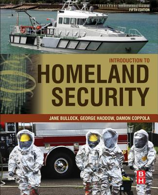 Introduction to Homeland Security: Principles of All-Hazards Risk Management - Bullock, Jane A., and Haddow, George D., and Coppola, Damon P.