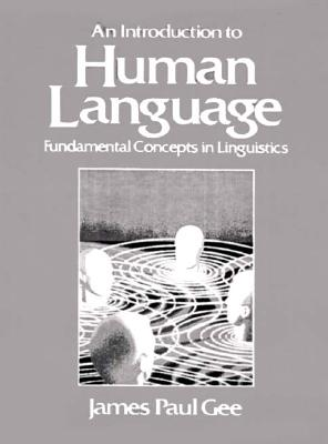 Introduction to Human Language: Fundamental Concepts in Linguistics - Gee, James Paul