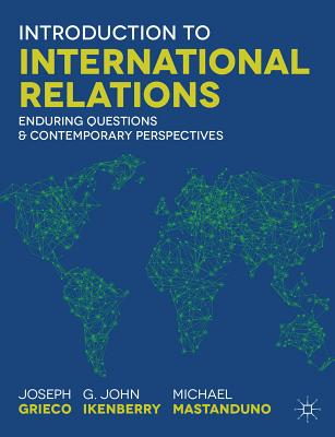 Introduction to International Relations: Enduring Questions and Contemporary Perspectives - Grieco, Joseph M., and Ikenberry, G. John, and Mastanduno, Michael