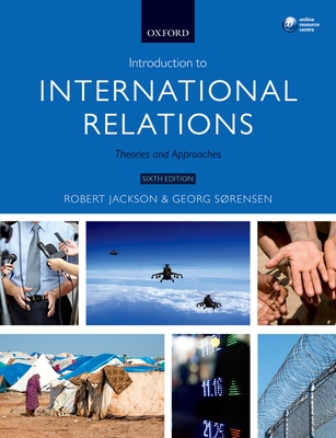 Introduction to International Relations: Theories and Approaches - Jackson, Robert, and Sorensen, Georg