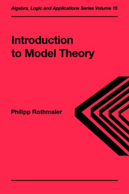Introduction to Model Theory - Rothmaler, Phillipp, and Rothmaler, Philipp, and Rothmaler, Rothmaler