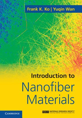 Introduction to Nanofiber Materials - Ko, Frank K, and Wan, Yuqin