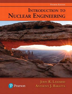 Introduction to Nuclear Engineering - Lamarsh, John R., and Baratta, Anthony J.