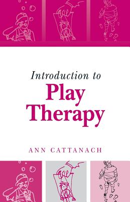 Introduction to Play Therapy - Cattanach, Ann