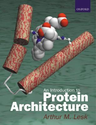 Introduction to Protein Architecture: The Structural Biology of Proteins - Lesk, Arthur M