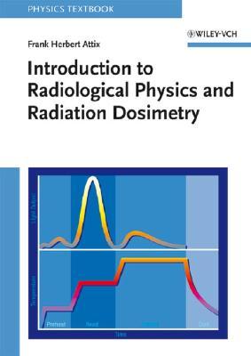 Introduction to Radiological Physics and Radiation Dosimetry - Attix, Frank Herbert