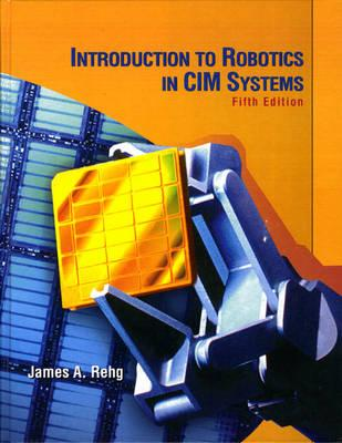 Introduction to Robotics in CIM Systems - Rehg, James A