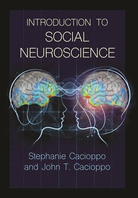 Introduction to Social Neuroscience - Cacioppo, Stephanie, and Cacioppo, John T