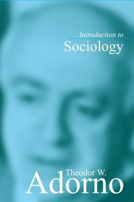 Introduction to Sociology - Adorno, Theodor W.