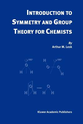 Introduction to Symmetry and Group Theory for Chemists - Lesk, Arthur M.