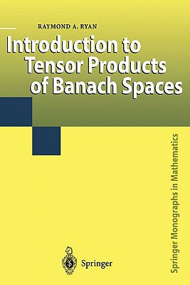 Introduction to Tensor Products of Banach Spaces - Ryan, Raymond A.