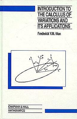 Introduction to the Calculus of Variations and Its Applications, Second Edition - Wan, Frederic Y M