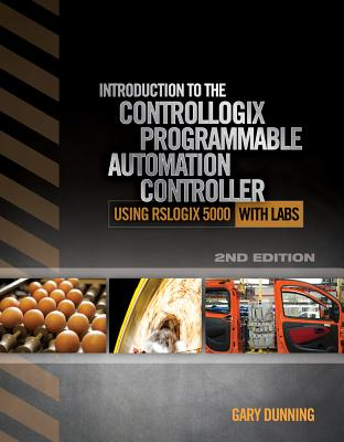 Introduction to the ControlLogix Programmable Automation Controller with Labs - Dunning, Gary