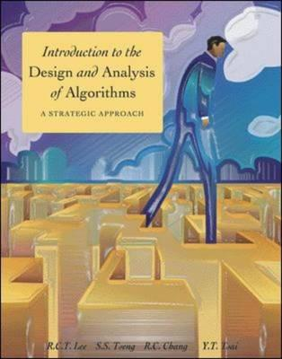 Introduction to the Design and Analysis of Algorithms: A Strategic Approach - Lee, Richard Char-Tung, and Tseng, Shian-Shyong, and Chang, Ruei-Chuan