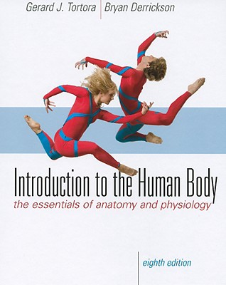 Introduction to the Human Body: The Essentials of Anatomy and Physiology - Tortora, Gerard J, and Derrickson, Bryan