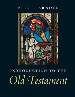 Introduction to the Old Testament - Arnold, Bill T, Professor, Ph.D.