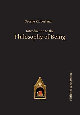 Introduction to the Philosophy of Being: A Contemporary Introduction - Klubertanz, George P.