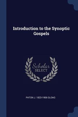 Introduction to the Synoptic Gospels - Gloag, Paton J 1823-1906