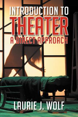 Introduction to Theater: A Direct Approach - Wolf, Laurie J
