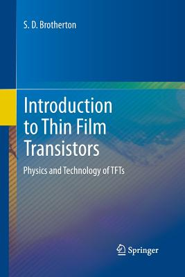 Introduction to Thin Film Transistors: Physics and Technology of Tfts - Brotherton, S D