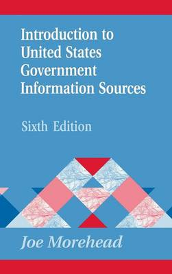 Introduction to United States Government Information Sources, 6th Edition - Morehead, Joe