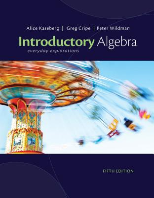Introductory Algebra: Everyday Explorations - Kaseberg, Alice, and Cripe, Greg, and Wildman, Peter