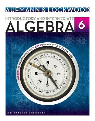 Introductory and Intermediate Algebra: An Applied Approach - Aufmann, Richard N, and Lockwood, Joanne