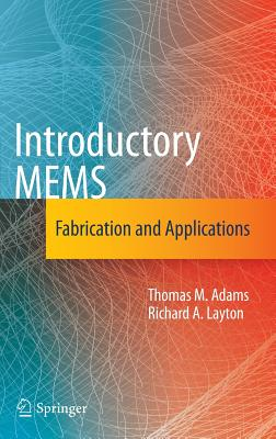 Introductory MEMS: Fabrication and Applications - Adams, Thomas M, and Layton, Richard A, (Me