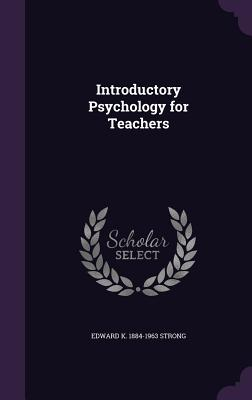 Introductory Psychology for Teachers - Strong, Edward K 1884-1963
