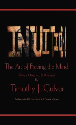 Intuition: The Art of Freeing the Mind - Culver, Timothy J