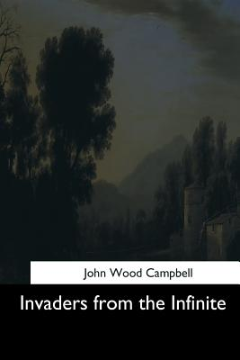 Invaders from the Infinite - Campbell, John Wood