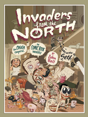 Invaders from the North: How Canada Conquered the Comic Book Universe - Bell, John