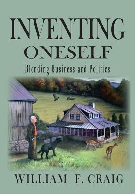 Inventing Onself: Blending Buiness and Poliitics - Craig, William F, and Bruno, Beth (Editor)