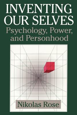 Inventing Our Selves: Psychology, Power, and Personhood - Rose, Nikolas, Professor, and Nikolas, Rose, and Ash, Mitchell G (Editor)