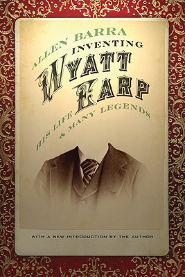 Inventing Wyatt Earp: His Life and Many Legends - Barra, Allen (Introduction by)