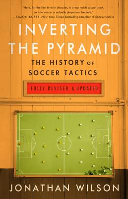 Inverting the Pyramid: The History of Soccer Tactics - Wilson, Jonathan