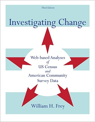 Investigating Change: Web-Based Analyses of Us Census and American Community Survey Data - Frey, William H