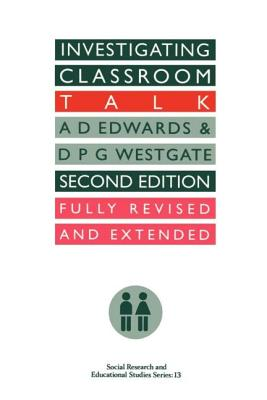 Investigating Classroom Talk - Edwards, A, and Westgate, D P G