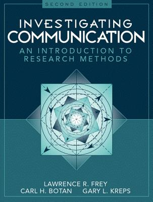 Investigating Communication: An Introduction to Research Methods - Frey, Lawrence R, Dr.