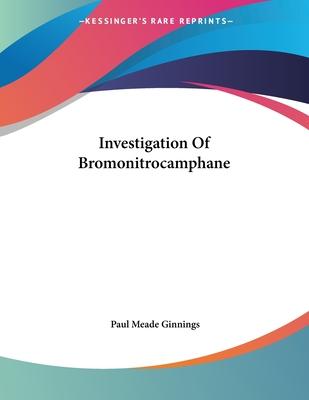 Investigation of Bromonitrocamphane - Ginnings, Paul Meade