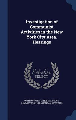 Investigation of Communist Activities in the New York City Area. Hearings - United States Congress House Committe (Creator)