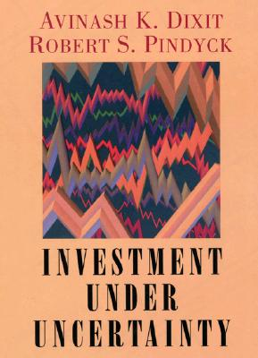 Investment Under Uncertainty - Dixit, Avinash K, and Dixit, Robert K, and Pindyck, Robert S