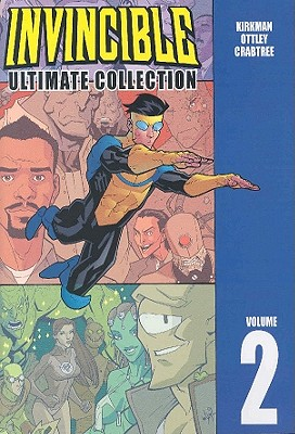 Invincible: Ultimate Collection Volume 2 - Kirkman, Robert, and Ottley, Ryan, and Crabtree, Bill