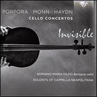 Invisible: Porpora, Monn, Haydn Cello Concertos - Adriano Fazio (cello); Alessandro Ciccolini (violin); Andrea Lattarulo (cello); Andrea Perugi (harpsichord);...